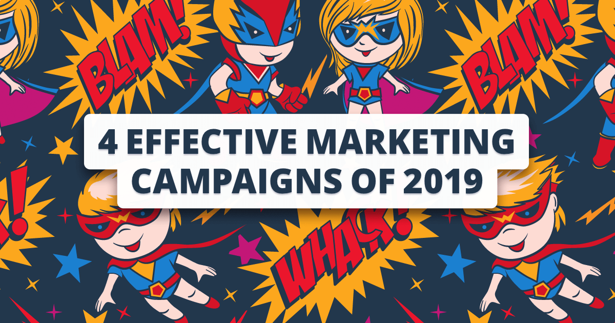 4 effective marketing campaigns of 2019 (and what we can