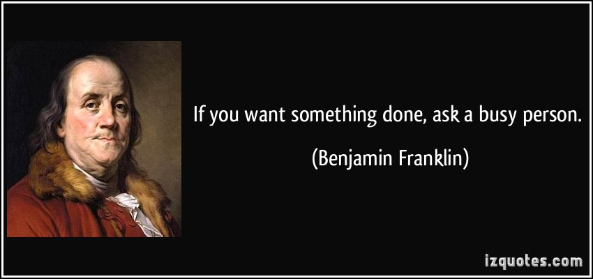 quote-if-you-want-something-done-ask-a-busy-person-benjamin-franklin-328251