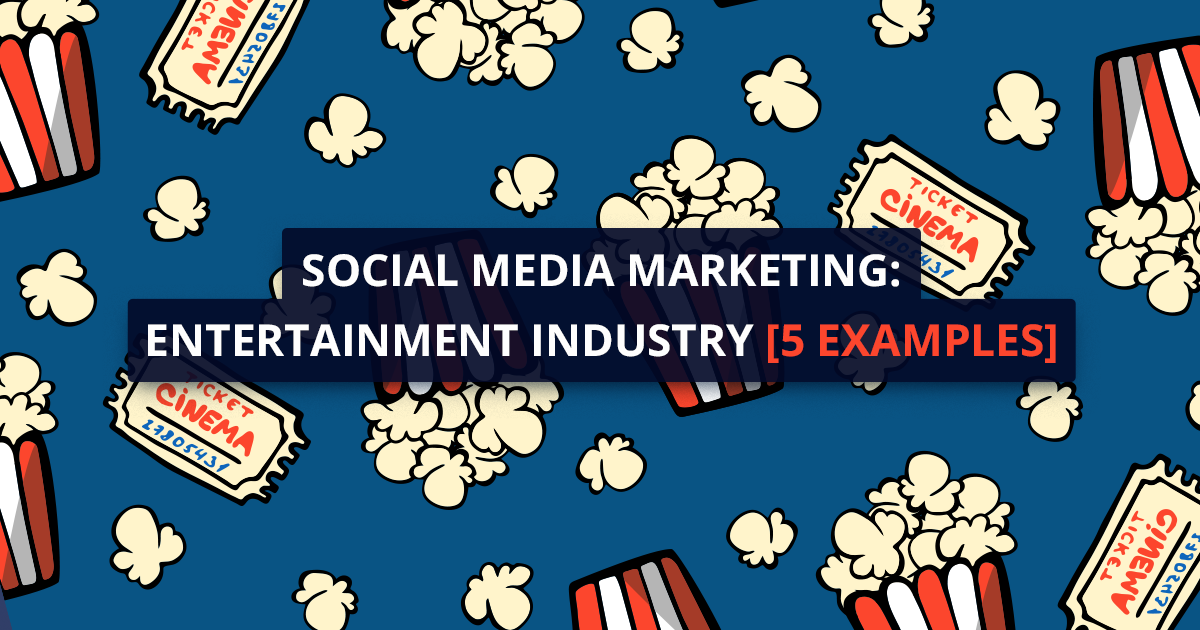 social media marketing in the entertainment industry 5 awesome examples